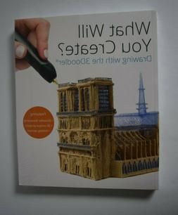 NEW 3DOODLER What Will You Create? PROJECT TEMPLATE BOOK ONL